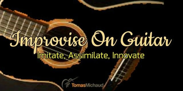 The Key To Guitar Improvisation – Imitate, Assimilate, Innovate