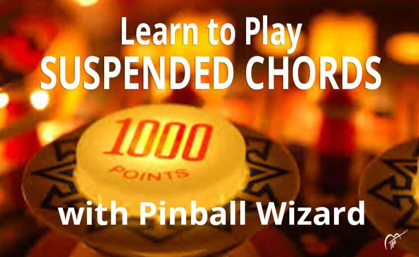 Learn Cool Suspended Chords While Playing Pinball Wizard