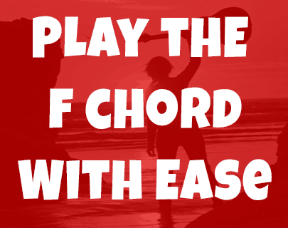 F Chord A Problem? Not Any More…