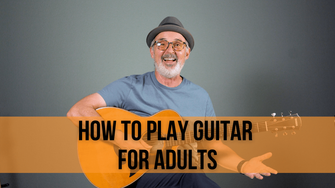 How to Play Guitar for Adults