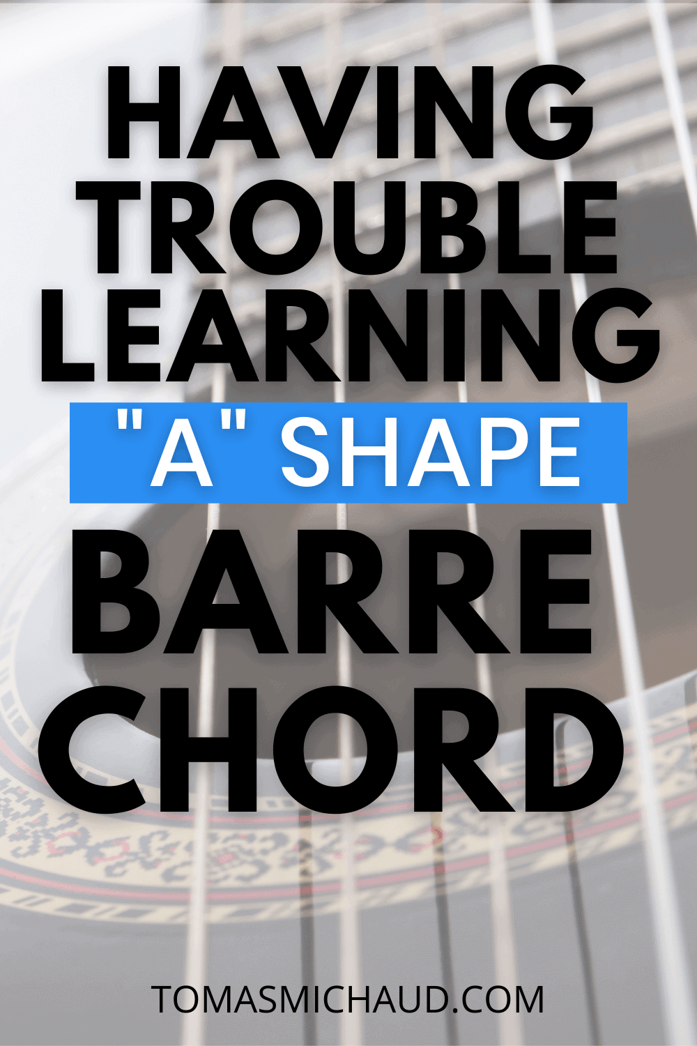 """Having Trouble Learning """"A"""" Shape Barre Chord"""