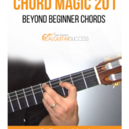 Chord Magic 201 – Beyond Beginner Guitar Chords